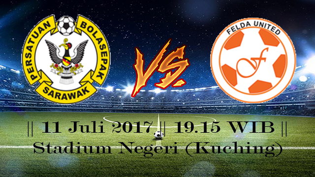 Prediksi Sarawak vs Felda United 11 July 2017 Liga Super Malaysia