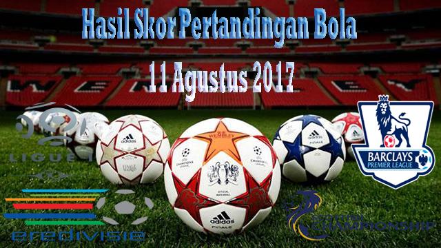 Hasil Skor Pertandingan Bola 11 Agustus 2017